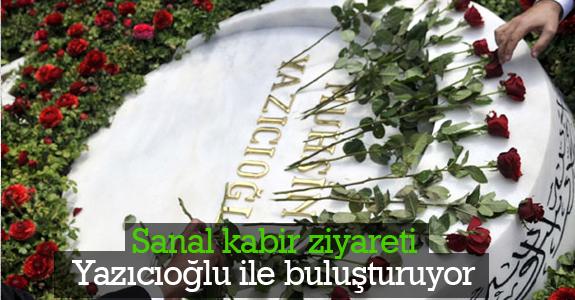Sanal kabir ziyareti Yazıcıoğlu ile buluşturuyor