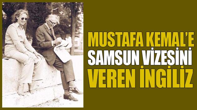 Mustafa Kemal'e Samsun Vizesini Veren İngiliz