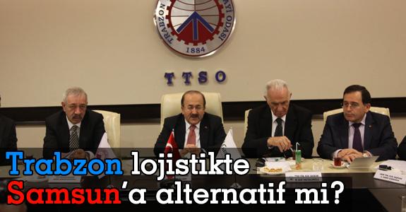 Trabzon lojistikte Samsun'a alternatif mi?