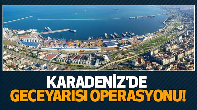 Karadeniz'de Geceyarısı Operasyonu!