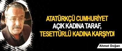 Atatürkçü Cumhuriyet Açık Kadına Taraf, Tesettürlü Kadına Karşıydı