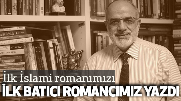 Mustafa Özel: İlk İslami Romanımızı, İlk Batıcı Romancımız Yazdı