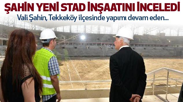 Vali Şahin Yeni Stad İnşaatını İnceledi...