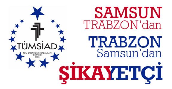 Samsun Trabzon'dan, Trabzon Samsun'dan şikâyetçi