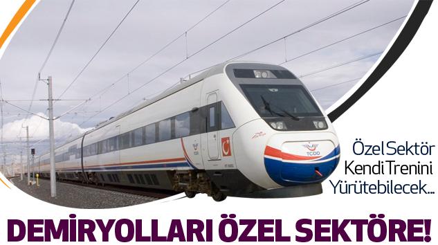 Demiryolları Özel Sektöre Açılıyor..