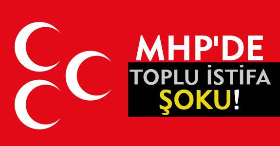 MHP'DE TOPLU İSTİFA ŞOKU!