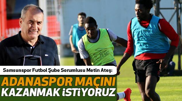 Metin Ateş:Adanaspor Maçını Kazanmak İstiyoruz
