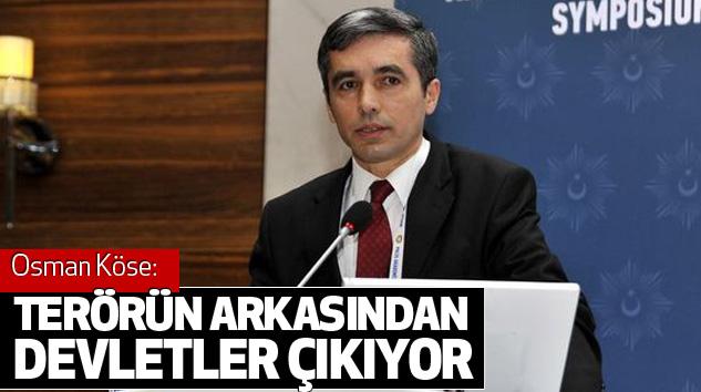 Osman Köse: Terörün Arkasından Devletler Çıkıyor