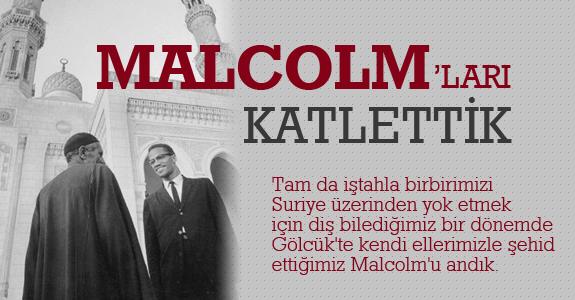 Malcolmları katlettik!