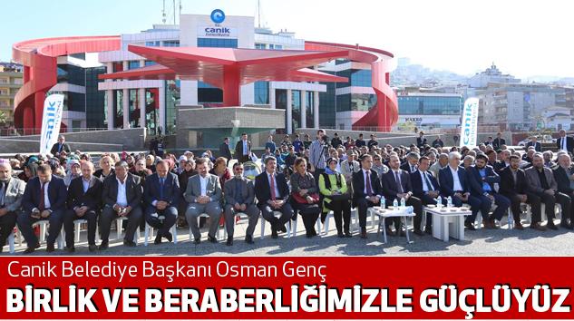 Canik Belediye Başkanı Osman Genç:Birlik Ve Beraberliğimizle Güçlüyüz