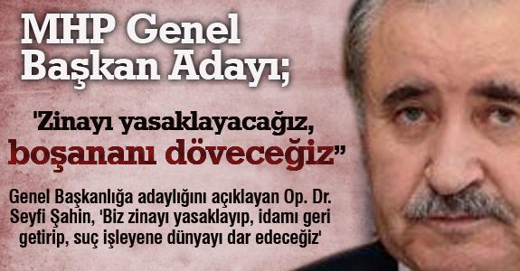 MHP Genel Başkan Adayı: 'Zinayı yasaklayacağız, boşananı döveceğiz'