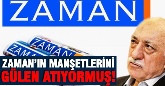 ZAMAN'IN MANŞETLERİNİ GÜLEN ATIYORMUŞ!