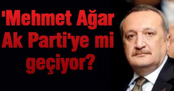 'Mehmet Ağar Ak Parti'ye mi geçiyor?