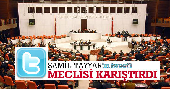 Şamil Tayyar'ın tweet'i Meclis'i karıştırdı