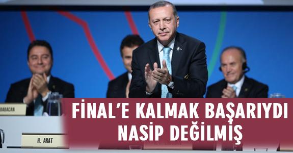 FİNALE KALMAK BAŞARIYDI NASİP DEĞİLMİŞ!