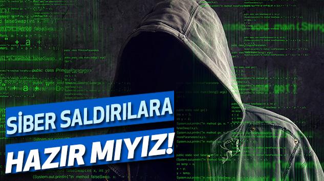 Siber saldırılara hazırlıklı mıyız!