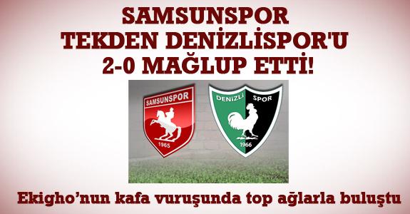 SAMSUNSPOR, TEKDEN DENİZLİSPOR'U 2-0 MAĞLUP ETTİ!