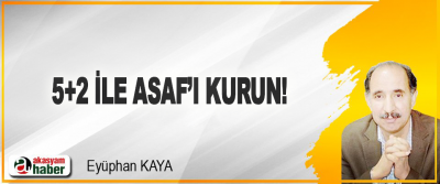 5+2 İle ASAF'ı Kurun!