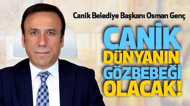 Osman Genç: Canik dünyanın gözbebeği olacak!