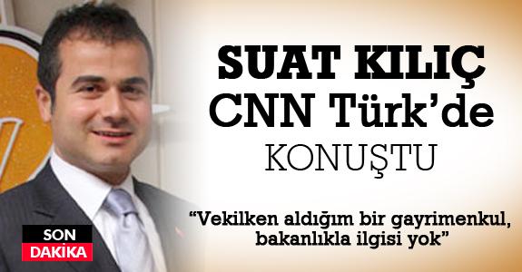 Suat Kılıç CNN Türk'de konuştu.