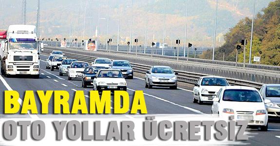 BAYRAMDA OTO YOLLAR ÜCRETSİZ