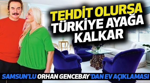 Samsun'lu Orhan Gencebay'dan Ev Açıklaması