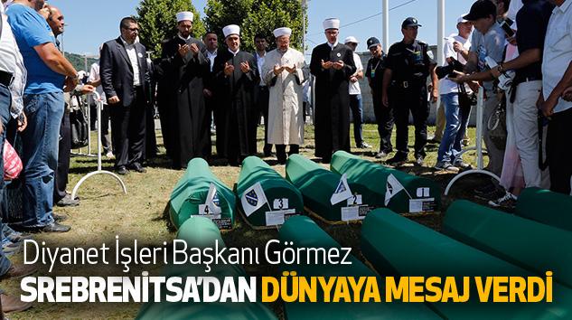 Diyanet İşleri Başkanı Görmez, Srebrenitsa'dan Dünyaya Mesaj Verdi
