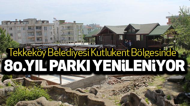 Samsun Tekkeköy Belediyesi 80. Yıl parkı yenileniyor...