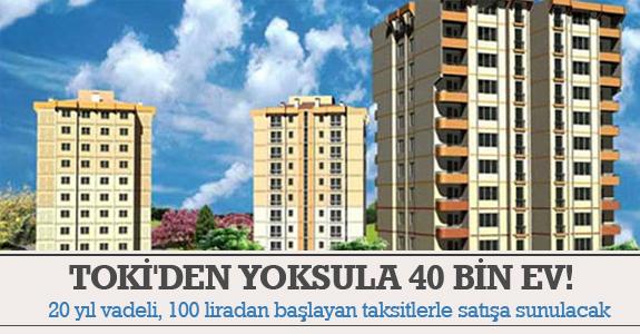 Toki'den yoksula 40 bin ev!