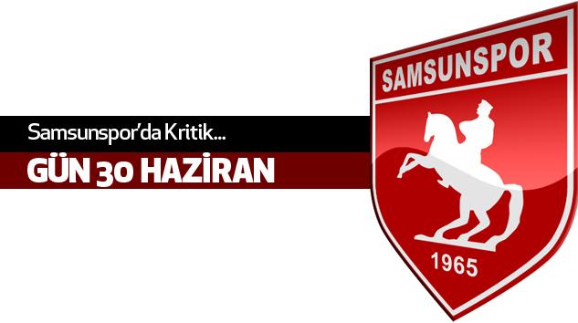 Samsunspor'da Kritik Gün 30 Haziran...