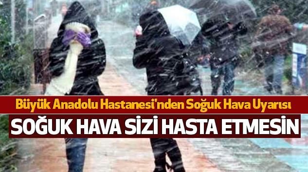 Samsun Büyük Anadolu Hastanesi'nden Soğuk Hava Uyarısı