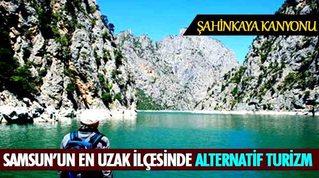 Samsun'un En Uzak İlçesinde Alternatif Turizm Şahinkaya Kanyonu