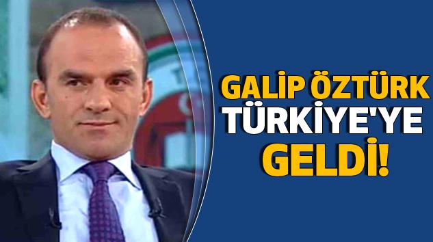 Galip Öztürk Türkiye'ye Geldi!