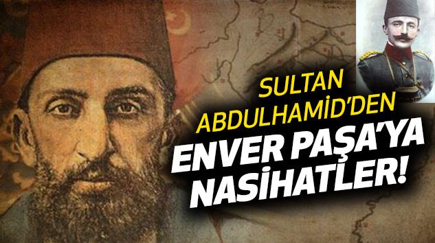 Sultan Abdulhamid'den Enver Paşa'ya Nasihatler!