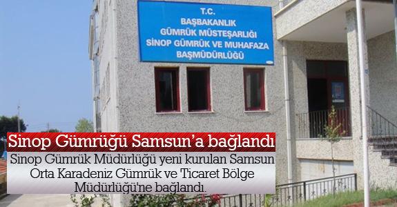 Sinop Gümrüğü Samsun'a bağlandı