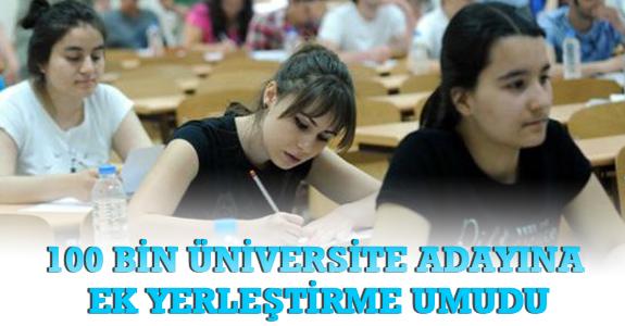 100 Bin Üniversite Adayına Ek Yerleştirme Umudu