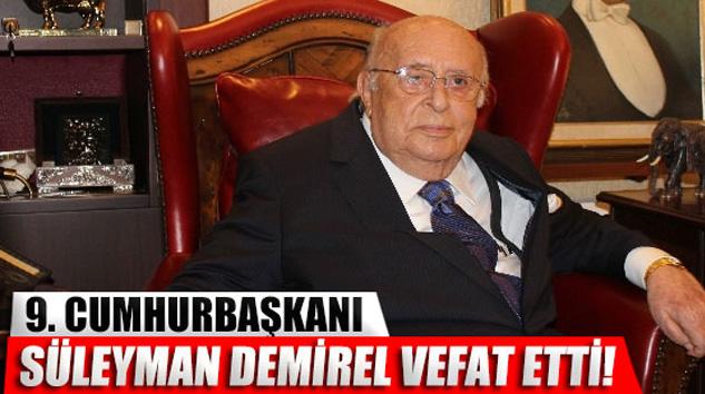 Cumhurbaşkanı Süleyman Demirel vefat etti!