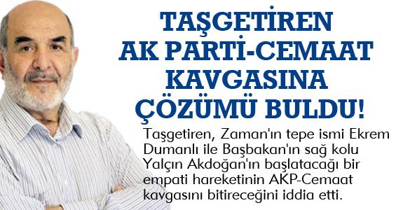 TAŞGETİREN AK PARTİ-CEMAAT KAVGASINA ÇÖZÜMÜ BULDU!