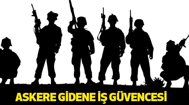 Askere Gidene İş Güvencesi...