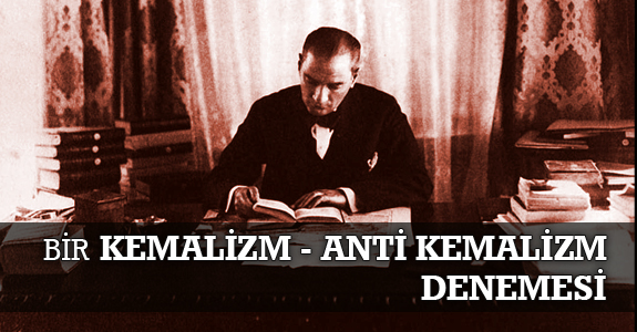 Bir Kemalizm - Anti Kemalizm Tahlili Denemesi