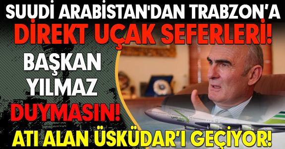 SUUDİ ARABİSTAN'DAN TRABZON'A DİREKT UÇAK SEFERLERİ BAŞLAYACAK!