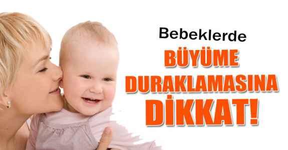 BEBEKLERDE 'BÜYÜME DURAKLAMASINA' DİKKAT!