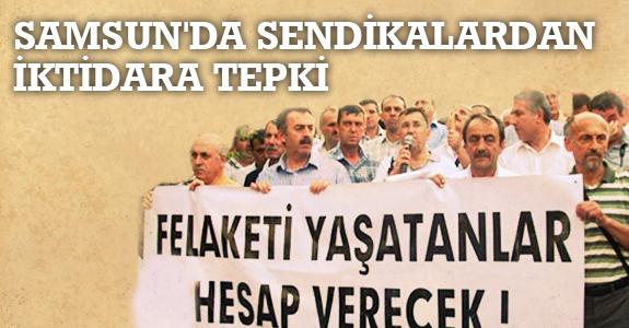 Samsun'da Sendikalardan İktidara Tepki