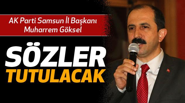 AK Parti Samsun İl Başkanı Muharrem Göksel: Sözler Tutulacak