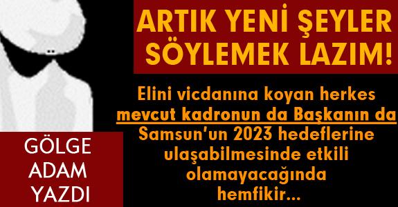 ARTIK YENİ ŞEYLER SÖYLEMEK LAZIM!