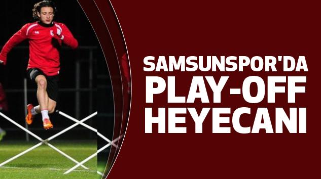 Samsunspor'da Play-Off Heyecanı...
