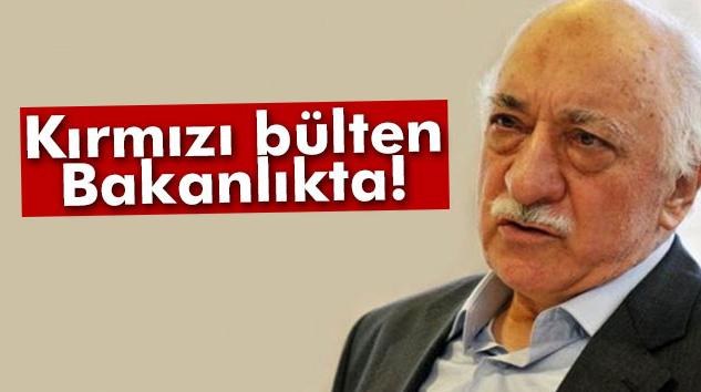 Fethullah Gülen ile ilgili kırmızı bülten Bakanlıkta