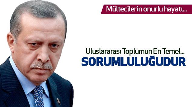 Erdoğan:Uluslararası toplumun sorumluluğudur...