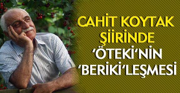 CAHİT KOYTAK ŞİİRİNDE 'ÖTEKİ'NİN 'BERİKİ'LEŞMESİ