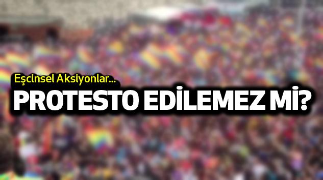 Eşcinsel aksiyonlar protesto edilemez mi..!